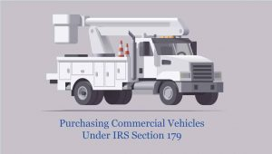 Purchasing Commercial Trucks Under IRS Section 179